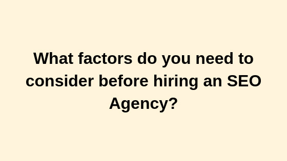 What factors do you need to consider before hiring an SEO Agency?